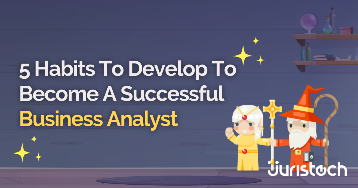 5 habits to develop to become a successful business analyst